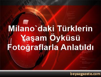 Milano'daki Türklerin Yaşam Öyküsü Fotoğraflarla Anlatıldı