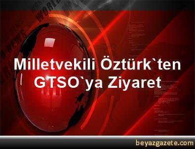 Milletvekili Öztürk'ten GTSO'ya Ziyaret