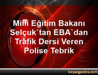 Milli Eğitim Bakanı Selçuk'tan EBA'dan Trafik Dersi Veren Polise Tebrik
