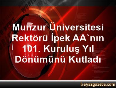 Munzur Üniversitesi Rektörü İpek, AA'nın 101. Kuruluş Yıl Dönümünü Kutladı