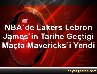 NBA'de Lakers, Lebron James'in Tarihe Geçtiği Maçta Mavericks'i Yendi