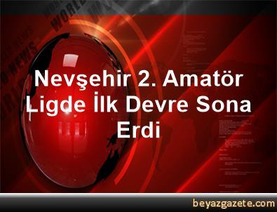 Nevşehir 2. Amatör Ligde İlk Devre Sona Erdi