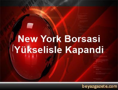 New York Borsasi Yükselisle Kapandi