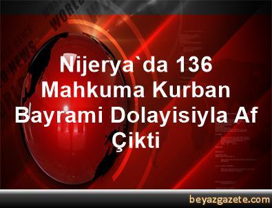 Nijerya'da 136 Mahkuma Kurban Bayrami Dolayisiyla Af Çikti