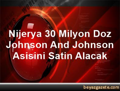 Nijerya, 30 Milyon Doz Johnson And Johnson Asisini Satin Alacak