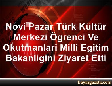 Novi Pazar Türk Kültür Merkezi Ögrenci Ve Okutmanlari Milli Egitim Bakanligini Ziyaret Etti
