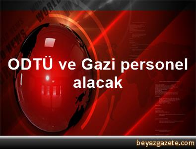 ODTÜ ve Gazi personel alacak