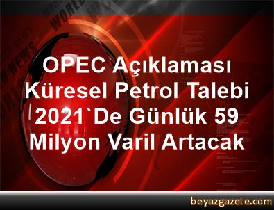 OPEC Açıklaması Küresel Petrol Talebi 2021'De Günlük 5,9 Milyon Varil Artacak