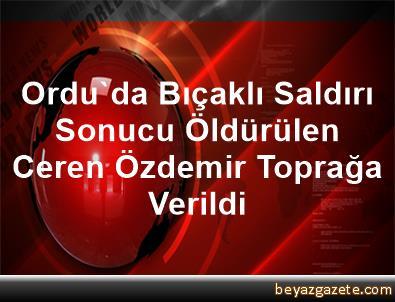 Ordu'da Bıçaklı Saldırı Sonucu Öldürülen Ceren Özdemir Toprağa Verildi