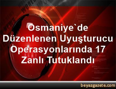 Osmaniye'de Düzenlenen Uyuşturucu Operasyonlarında 17 Zanlı Tutuklandı