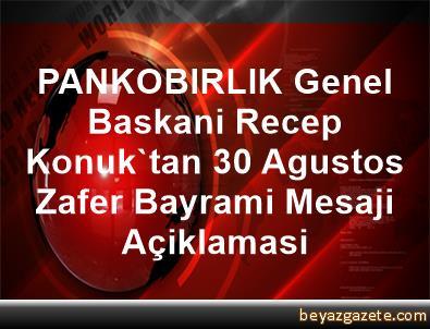 PANKOBIRLIK Genel Baskani Recep Konuk'tan 30 Agustos Zafer Bayrami Mesaji Açiklamasi