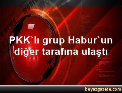 PKK'lı grup Habur'un diğer tarafına ulaştı