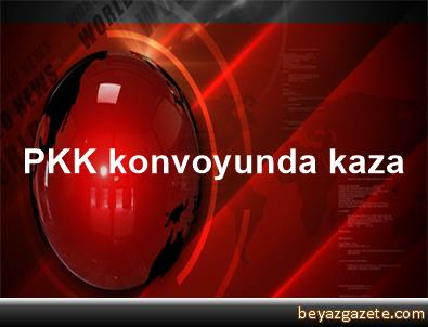 PKK konvoyunda kaza