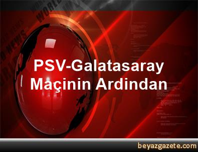 PSV-Galatasaray Maçinin Ardindan