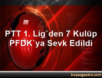 PTT 1. Lig'den 7 Kulüp PFDK'ya Sevk Edildi