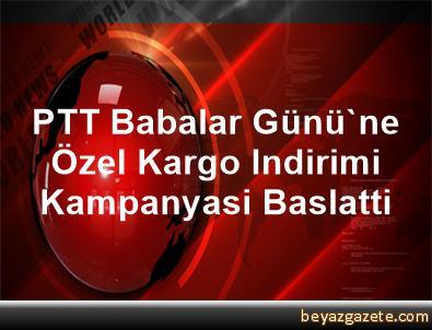 PTT, Babalar Günü'ne Özel Kargo Indirimi Kampanyasi Baslatti
