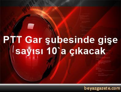 PTT Gar şubesinde gişe sayısı 10'a çıkacak