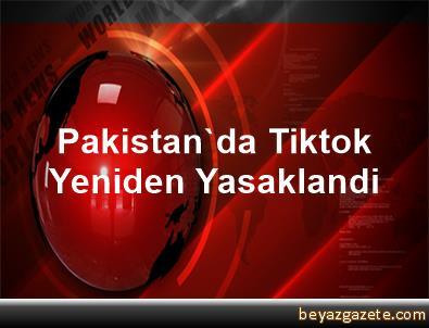 Pakistan'da Tiktok Yeniden Yasaklandi