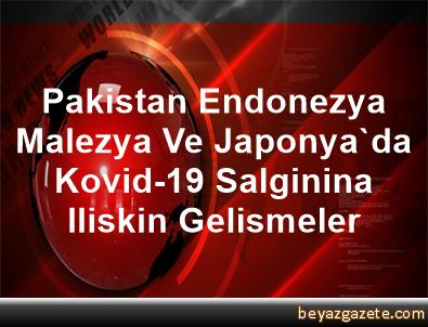 Pakistan, Endonezya, Malezya Ve Japonya'da Kovid-19 Salginina Iliskin Gelismeler