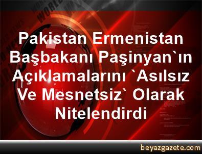 Pakistan, Ermenistan Başbakanı Paşinyan'ın Açıklamalarını 'Asılsız Ve Mesnetsiz' Olarak Nitelendirdi