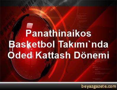 Panathinaikos Basketbol Takımı'nda Oded Kattash Dönemi