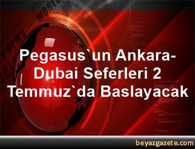 Pegasus'un Ankara-Dubai Seferleri 2 Temmuz'da Baslayacak