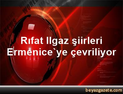 Rıfat Ilgaz şiirleri Ermenice'ye çevriliyor