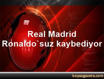 Real Madrid Ronaldo'suz kaybediyor