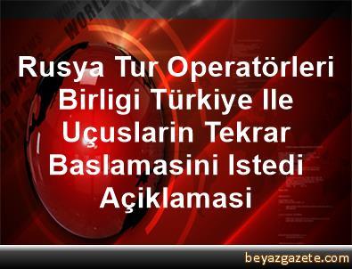 Rusya Tur Operatörleri Birligi, Türkiye Ile Uçuslarin Tekrar Baslamasini Istedi Açiklamasi