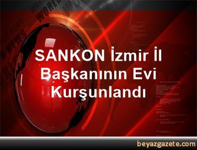 SANKON İzmir İl Başkanının Evi Kurşunlandı