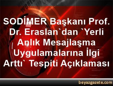 SODİMER Başkanı Prof. Dr. Eraslan'dan 'Yerli Anlık Mesajlaşma Uygulamalarına İlgi Arttı' Tespiti Açıklaması