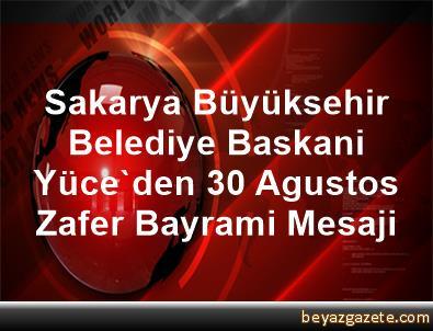 Sakarya Büyüksehir Belediye Baskani Yüce'den 30 Agustos Zafer Bayrami Mesaji