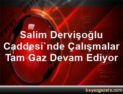 Salim Dervişoğlu Caddesi'nde Çalışmalar Tam Gaz Devam Ediyor