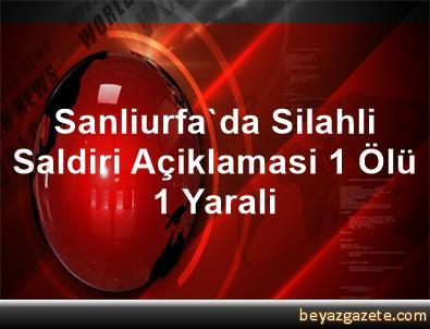 Sanliurfa'da Silahli Saldiri Açiklamasi 1 Ölü, 1 Yarali