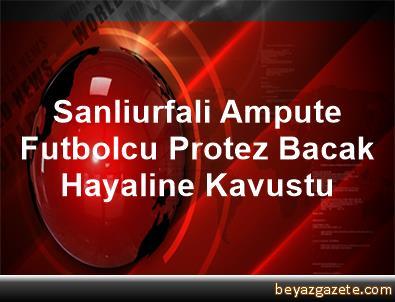 Sanliurfali Ampute Futbolcu, Protez Bacak Hayaline Kavustu
