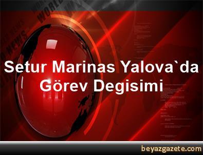 Setur Marinas Yalova'da Görev Degisimi