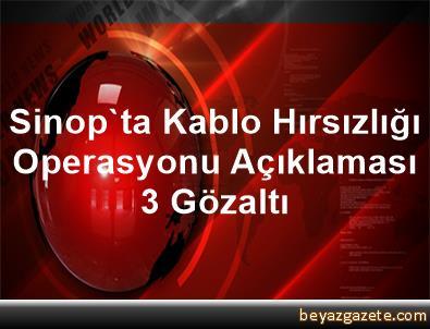 Sinop'ta Kablo Hırsızlığı Operasyonu Açıklaması 3 Gözaltı