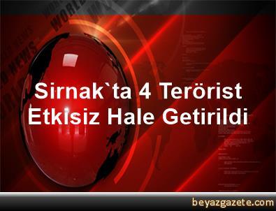 Sirnak'ta 4 Terörist Etkisiz Hale Getirildi