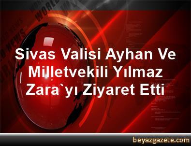 Sivas Valisi Ayhan Ve Milletvekili Yılmaz Zara'yı Ziyaret Etti