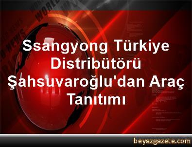 Ssangyong Türkiye Distribütörü Şahsuvaroğlu'dan Araç Tanıtımı