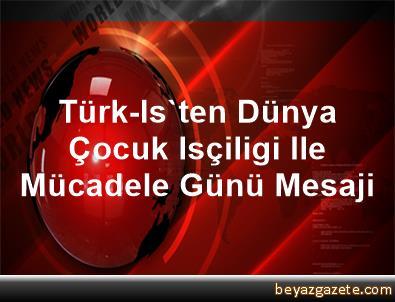 Türk-Is'ten Dünya Çocuk Isçiligi Ile Mücadele Günü Mesaji
