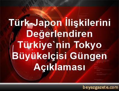 Türk-Japon İlişkilerini Değerlendiren Türkiye'nin Tokyo Büyükelçisi Güngen Açıklaması