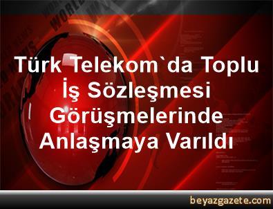 Türk Telekom'da Toplu İş Sözleşmesi Görüşmelerinde Anlaşmaya Varıldı
