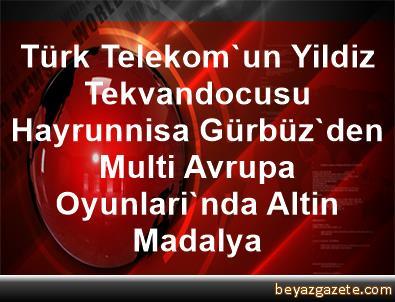 Türk Telekom'un Yildiz Tekvandocusu Hayrunnisa Gürbüz'den Multi Avrupa Oyunlari'nda Altin Madalya