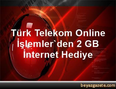 Türk Telekom Online İşlemler'den 2 GB İnternet Hediye