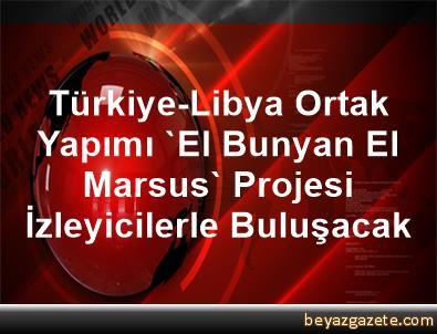 Türkiye-Libya Ortak Yapımı 'El Bunyan El Marsus' Projesi İzleyicilerle Buluşacak
