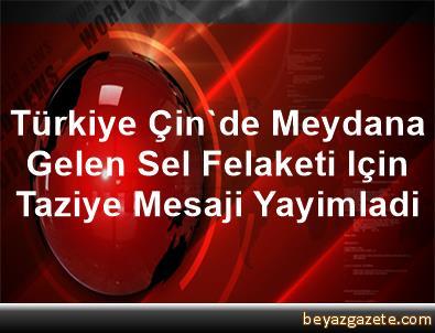 Türkiye, Çin'de Meydana Gelen Sel Felaketi Için Taziye Mesaji Yayimladi