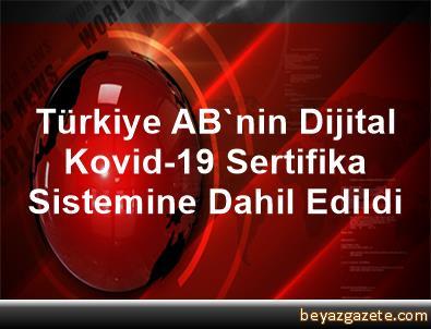 Türkiye, AB'nin Dijital Kovid-19 Sertifika Sistemine Dahil Edildi