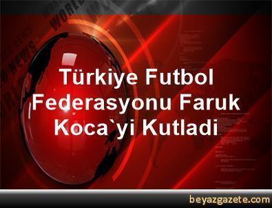 Türkiye Futbol Federasyonu, Faruk Koca'yi Kutladi