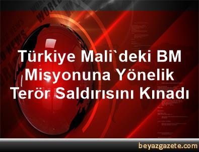 Türkiye Mali'deki BM Misyonuna Yönelik Terör Saldırısını Kınadı